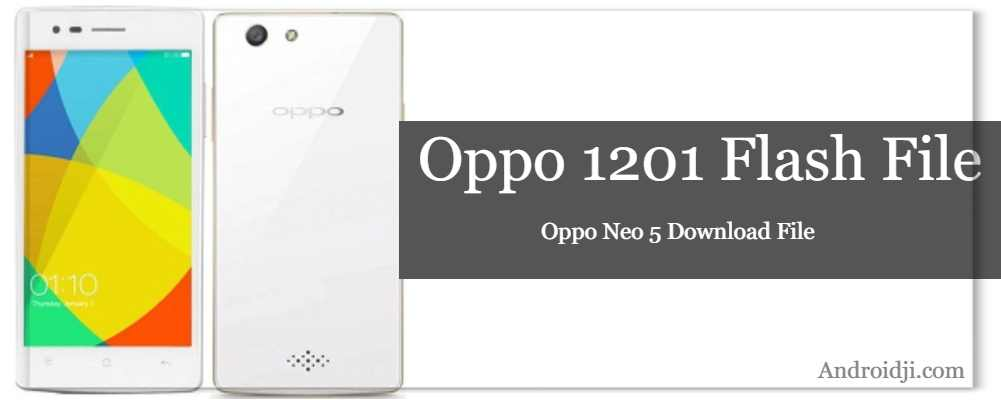 Oppo 1201 Flash File Oppo Neo 5 (8GB & 16GB) Download