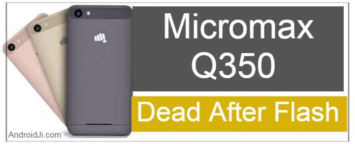 Micromax Q350 Dead After Flash