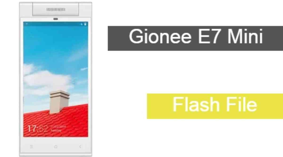Gionee E7 Mini Flash File Download Working File